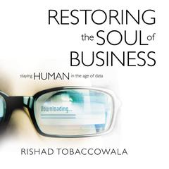 Restoring the Soul of Business: Staying Human in the Age of Data Audiobook, by Rishad Tobaccowala