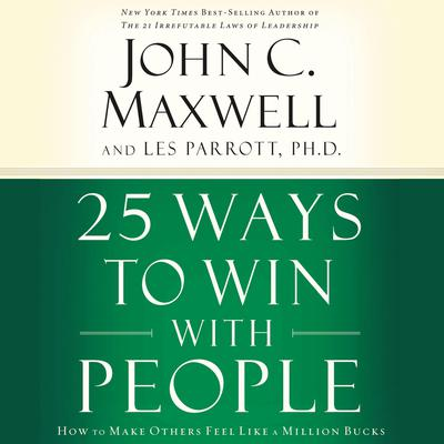 25 Ways to Win with People: How to Make Others Feel Like a Million Bucks Audiobook, by