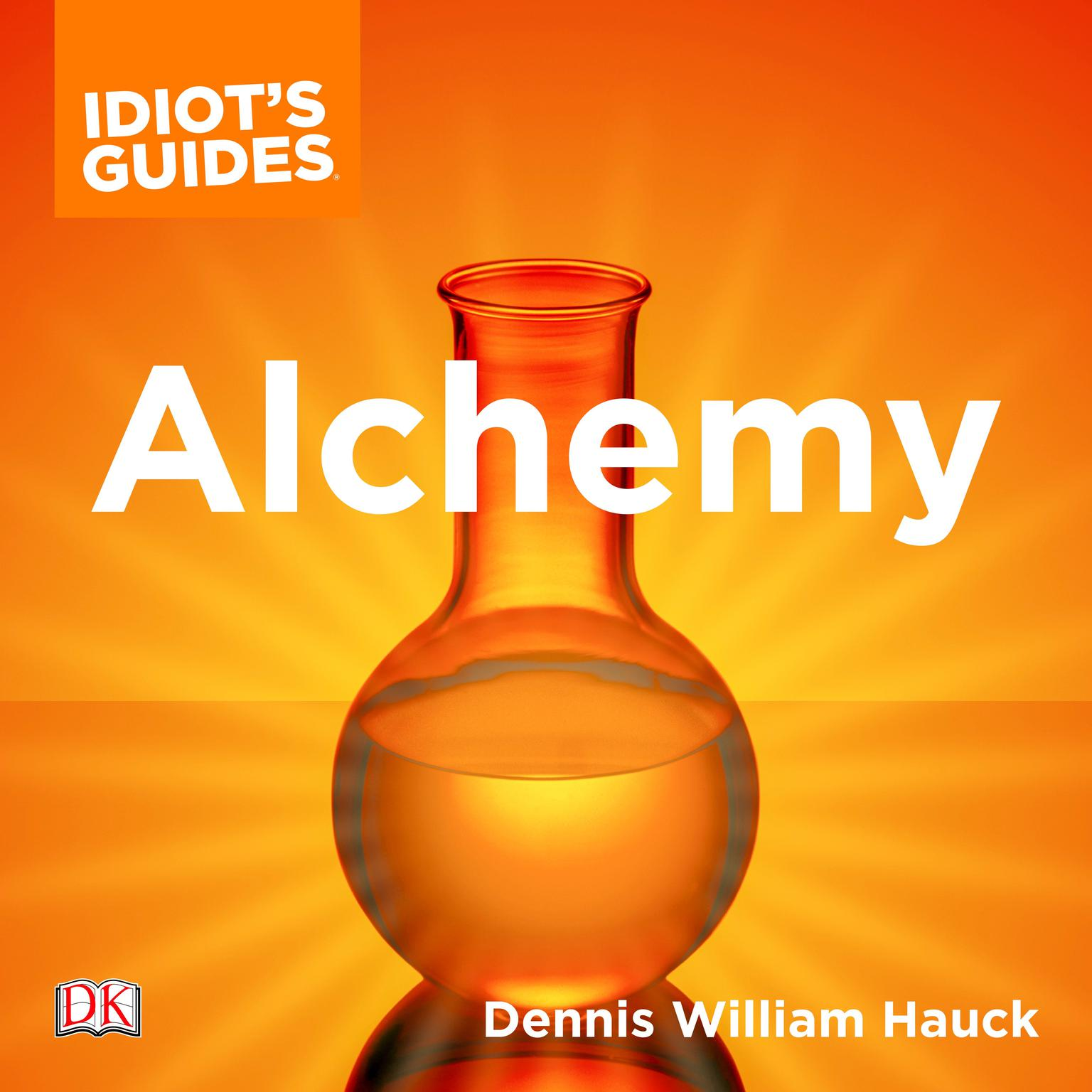 The Complete Idiots Guide to Alchemy: The Magic and Mystery of the Ancient Craft Revealed for Today Audiobook, by Dennis William Hauck