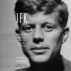 JFK: Coming of Age in the American Century, 1917-1956 Audiobook, by Fredrik Logevall