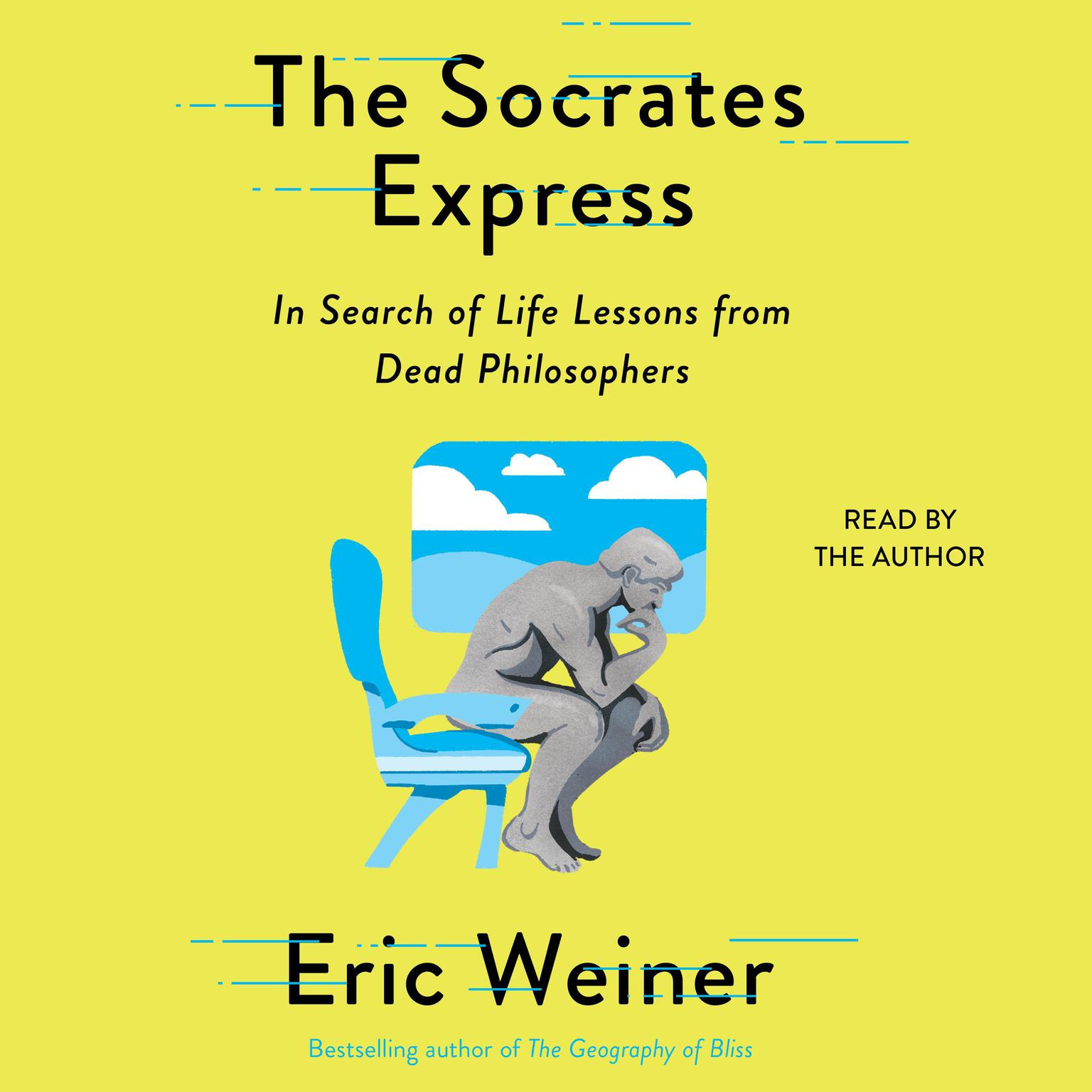 The Socrates Express: In Search of Life Lessons from Dead Philosophers Audiobook, by Eric Weiner