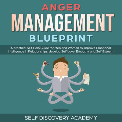Anger Management Blueprint: A practical Self Help Guide for Men and Women to improve Emotional Intelligence in Relationships, develop Self Love, Empathy and Self Esteem (Self Discovery Book 3) Audiobook, by