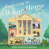 Exploring the White House: Inside America's Most Famous Home Audiobook, by Kate Andersen  Brower