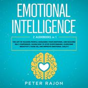 Emotional Intelligence: The art of reading people, managing your emotions, and building self-confidence. Learn how to stop overthinking, overcome negativity, raise EQ, and improve emotional agility Audiobook, by Peter Rajon