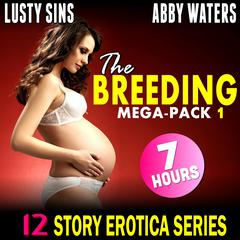 The Breeding Mega-Pack 1 : 12 Story Erotica Series Audiobook, by Lusty Sins