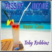 Passive Income - Financial Independence - Master Class Audiobook, by Toby Robbins