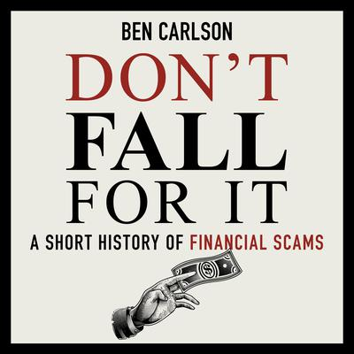 Dont Fall For It: A Short History of Financial Scams Audiobook, by Ben Carlson