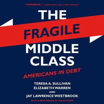 The Fragile Middle Class: Americans in Debt Audiobook, by Elizabeth Warren