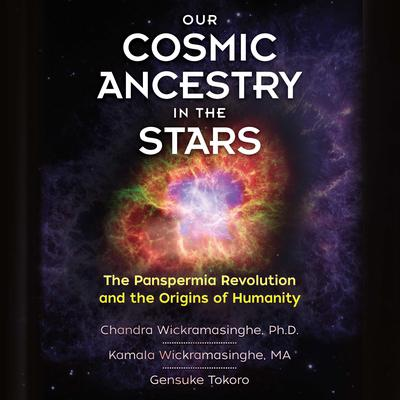 Our Cosmic Ancestry in the Stars: The Panspermia Revolution and the Origins of Humanity Audiobook, by Chandra Wickramasinghe, Ph.D.