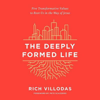 The Deeply Formed Life: Five Transformative Values to Root Us in the Way of Jesus Audiobook, by Rich Villodas