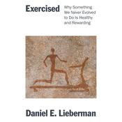 Exercised: Why Something We Never Evolved to Do Is Healthy and Rewarding Audiobook, by Daniel Lieberman