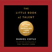 The Little Book of Talent: 52 Tips for Improving Your Skills Audiobook, by Daniel Coyle