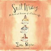 Still Writing: The Perils and Pleasures of a Creative Life Audiobook, by Dani Shapiro