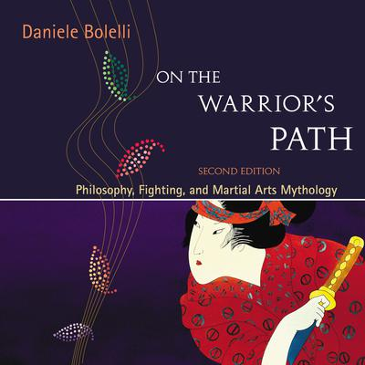 On the Warriors Path, Second Edition: Philosophy, Fighting, and Martial Arts Mythology Audiobook, by Daniele Bolelli