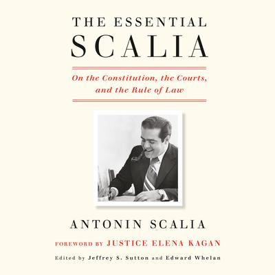 The Essential Scalia: On the Constitution, the Courts, and the Rule of Law Audiobook, by Antonin Scalia