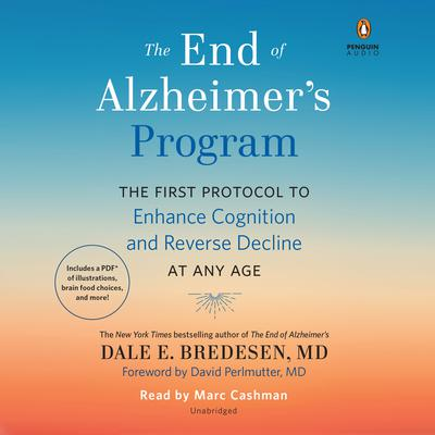 The End of Alzheimer's Program: The First Protocol to Enhance Cognition and Reverse Decline at Any Age Audiobook, by