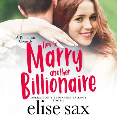 How to Marry Another Billionaire Audiobook, by Elise Sax