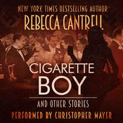 Cigarette Boy and Other Stories   Audiobook, by Rebecca Cantrell