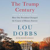 The Trump Century: How Our President Changed the Course of History Forever Audiobook, by Lou Dobbs