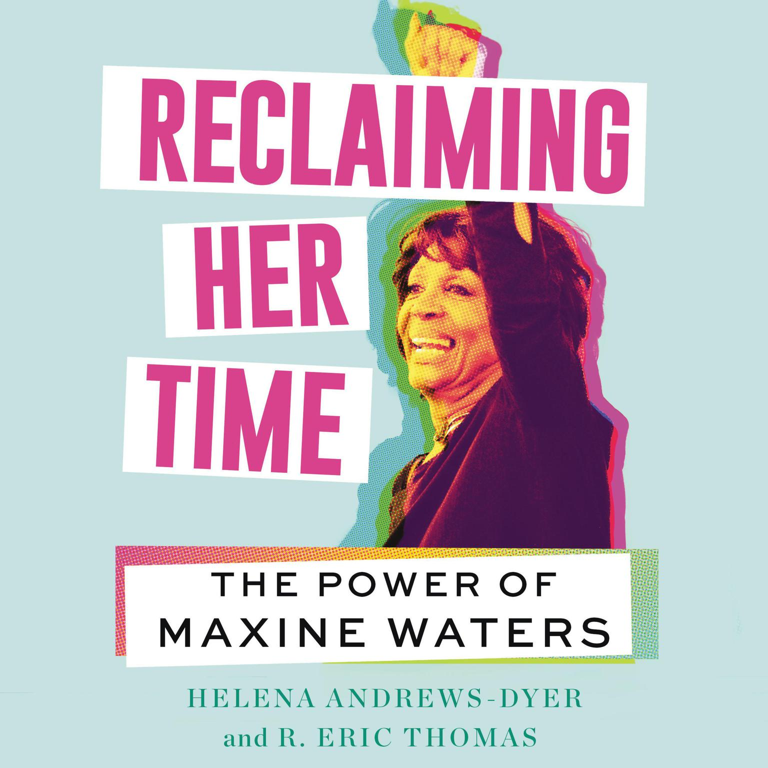 Reclaiming Her Time: The Power of Maxine Waters Audiobook, by Helena Andrews-Dyer