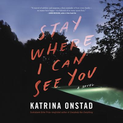 Stay Where I Can See You: A Novel Audiobook, by Katrina Onstad