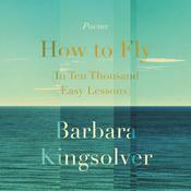 How to Fly (In Ten Thousand Easy Lessons): Poetry Audiobook, by Barbara Kingsolver