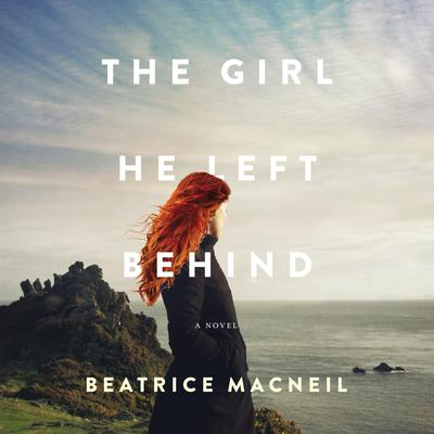 The Girl He Left Behind: A Novel Audiobook, by Beatrice MacNeil
