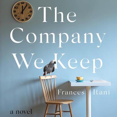 The Company We Keep: A Novel Audiobook, by Frances Itani