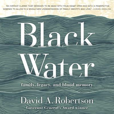 Black Water: Family, Legacy, and Blood Memory Audiobook, by David A. Robertson