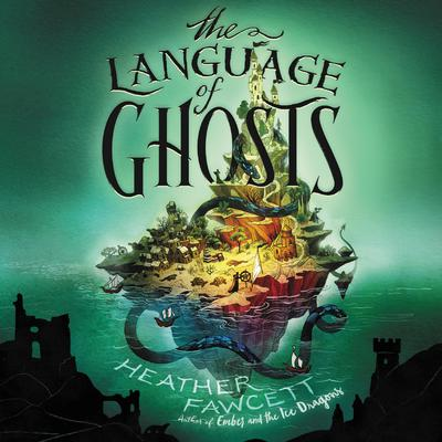 The Language of Ghosts Audiobook, by Heather Fawcett