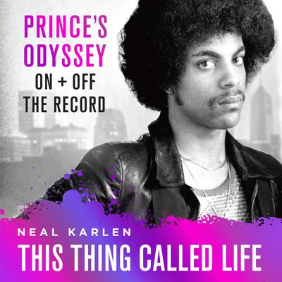 This Thing Called Life: Princes Odyssey, On and Off the Record Audiobook, by Neal Karlen
