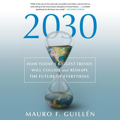 2030: How Todays Biggest Trends Will Collide and Reshape the Future of Everything: How Todays Biggest Trends Will Collide and Reshape the Future of Everything Audiobook, by