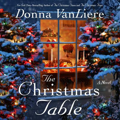 The Christmas Table: A Novel Audiobook, by Donna VanLiere