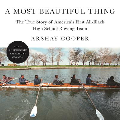 A Most Beautiful Thing: The True Story of Americas First All-Black High School Rowing Team Audiobook, by Arshay Cooper
