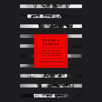 Putin's People: How the KGB Took Back Russia and Then Took On the West Audiobook, by