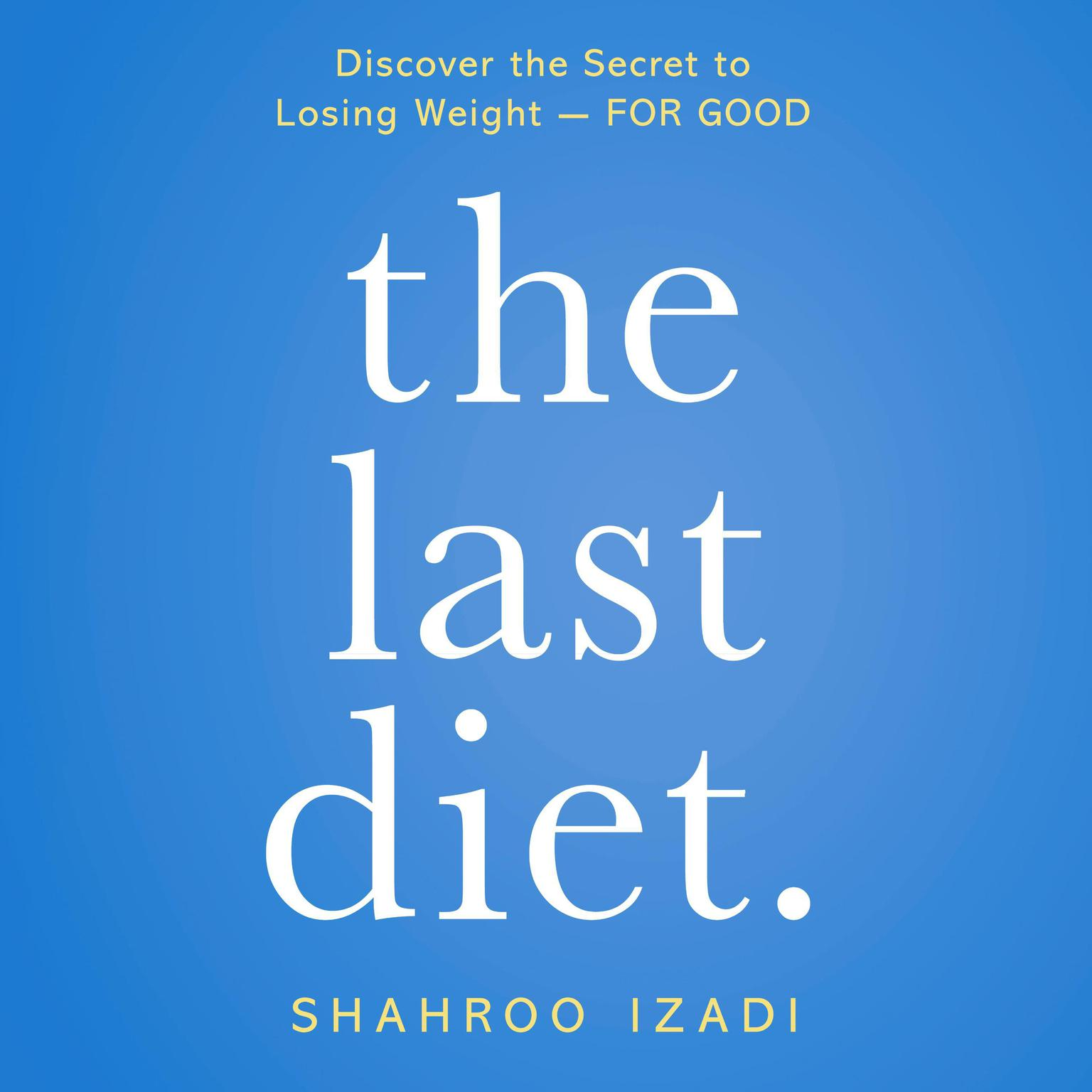 Printable The Last Diet.: Discover the Secret to Losing Weight - For Good Audiobook Cover Art