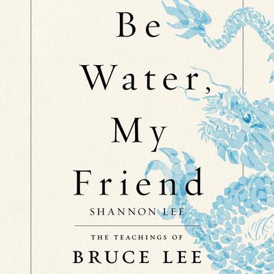 Be Water, My Friend: The Teachings of Bruce Lee Audiobook, by
