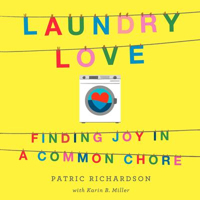 Laundry Love: Finding Joy in a Common Chore Audiobook, by Karin B. Miller