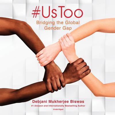 #UsToo: Bridging the Global Gender Gap Audiobook, by Debjani Mukherjee Biswas