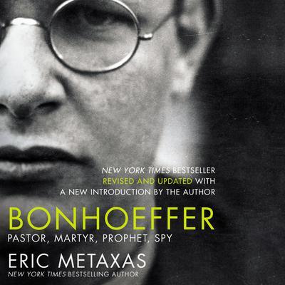 Bonhoeffer: Pastor, Martyr, Prophet, Spy Audiobook, by Eric Metaxas