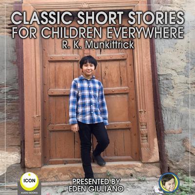 Classic Short Stories For Children Everywhere Audiobook, by R. K. Munkittrick