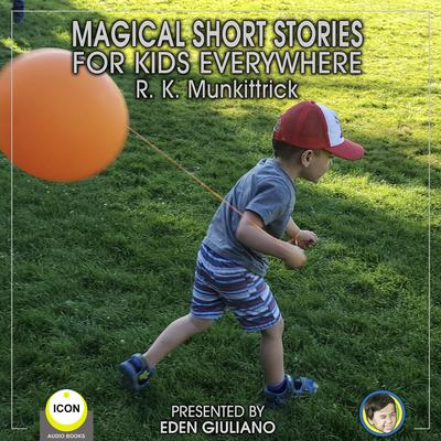 Magical Short Stories - For Kids Everywhere Audiobook, by R. K. Munkittrick