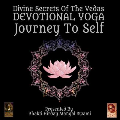 Divine Secrets Of The Vedas Devotional Yoga - Journey To Self Audiobook, by