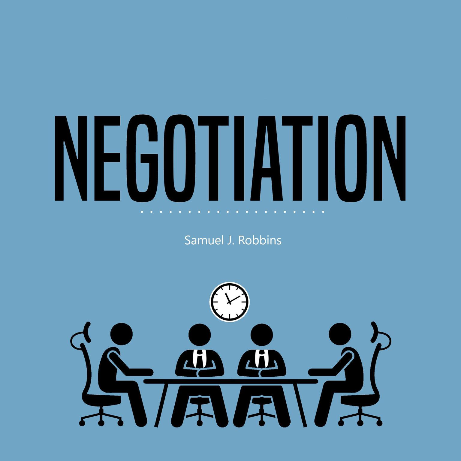 Negotiation: A Beginner's Guide to Influence, Analyze People Using Persuasion and Powerful Communication Skills Audiobook, by Samuel J. Robbins
