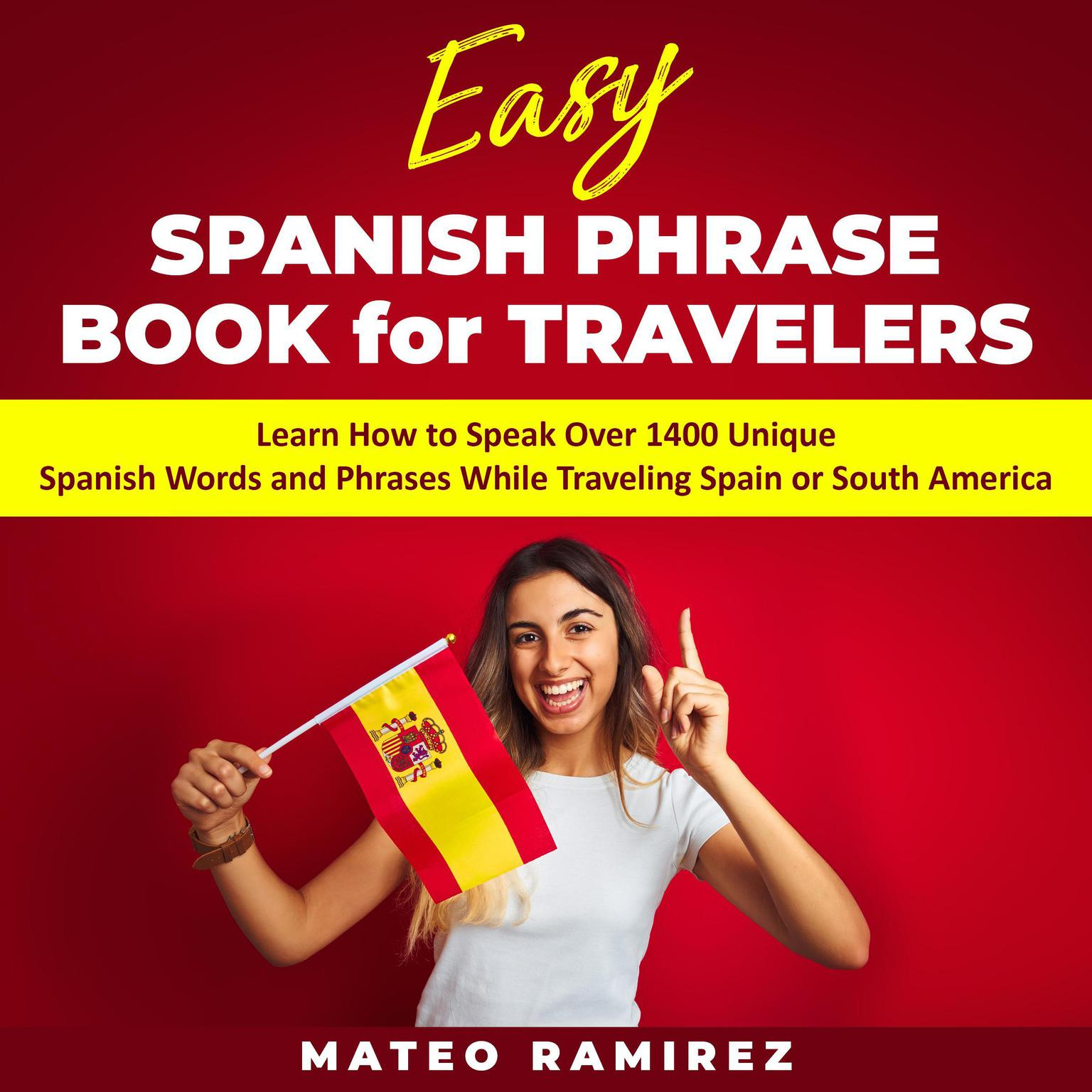 Printable Easy Spanish Phrase Book for Travelers: Learn How to Speak Over 1400 Unique Spanish Words and Phrases While Traveling Spain and South America Audiobook Cover Art