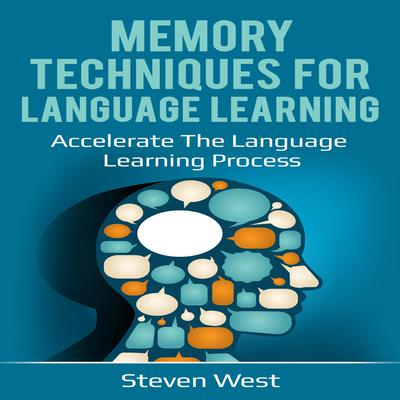 Memory Techniques for Language Learning: Accelerate the Language Learning Process Audiobook, by Steven West