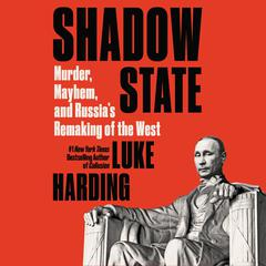 Shadow State: Murder, Mayhem, and Russias Remaking of the West Audiobook, by Luke Harding