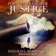 Forty-Four Caliber Justice Audiobook, by Donald L. Robertson