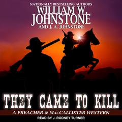 They Came to Kill Audiobook, by J. A. Johnstone, William W. Johnstone