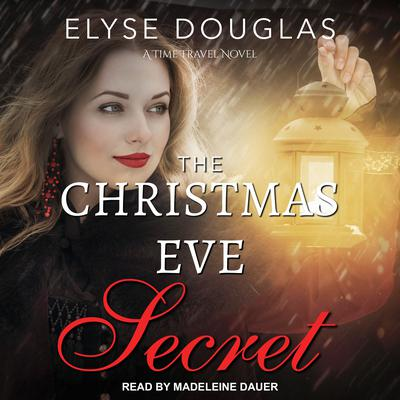 The Christmas Eve Secret: A Time Travel Novel Audiobook, by Elyse Douglas
